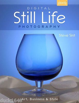 Digital Still Life Photography : Art, Business and Style by Steve Sint (2013,...