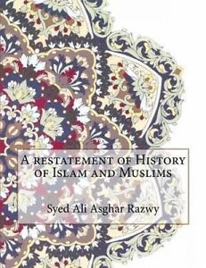 A Restatement of History of Islam and Muslims by Asghar Razwy, Syed Ali