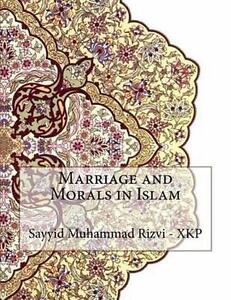 Marriage and Morals in Islam by Rizvi -. Xkp, Sayyid Muhammad -Paperback