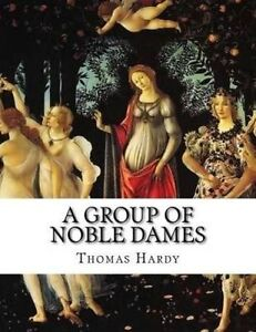 A Group of Noble Dames by Hardy, Thomas 9781522781608 -Paperback