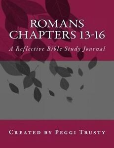 Romans, Chapters 13-16: A Reflective Bible Study Journal by Trusty, Peggi