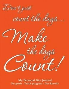 My Personal Diet Journal Set Goals - Track Progress - Get Results: Make the days