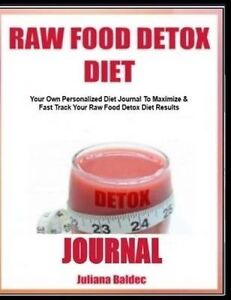 Raw Food Detox Diet Journal Your Own Personalized Diet Journal t by Baldec Julia