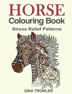 Horse Colouring Book Stress Relief Colouring  by Gina Trowler New Paperback Book