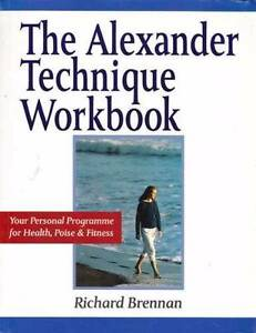 The Alexander Technique Workbook Richard Brennan Health, Fitness Sanctuary Point Shoalhaven Area Preview