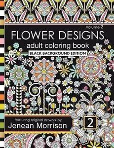 Flower Designs Adult Coloring Book Black Background Edition Vol by Morrison Jene