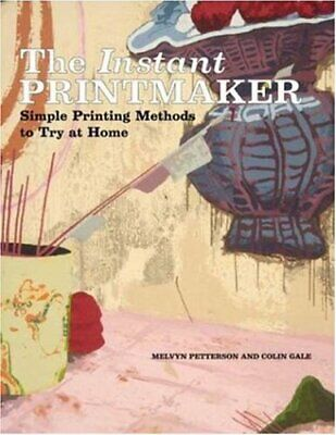 Instant Printmaker : Simple Printing Methods to Try at Home by Petterson, (Try At Home)