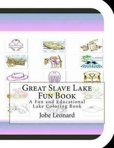 Great Slave Lake Fun Book Fun Educational Lake Coloring Bo by Leonard Jobe