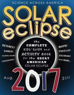 Solar Eclipse 2017  The Complete Kids Guide And A
