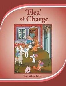 Flea of Charge by White Felder, Toni -Paperback