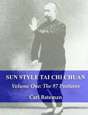 Sun Style Tai Chi Chuan: Volume One: The 97 Postures by Carl Michael Bateman