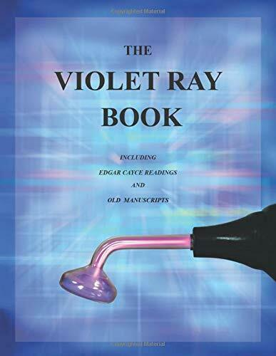 The Violet Ray Book: Including Edgar Cayce Readings and Old Manuscripts by Ba…