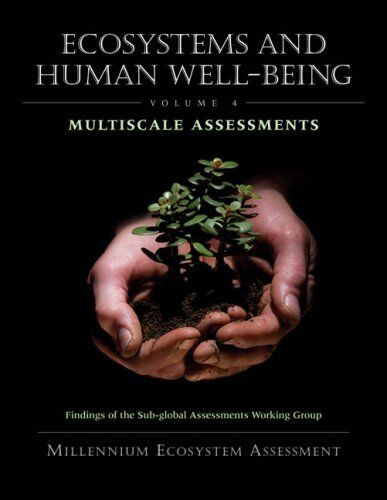 Ecosystems and Human Well-Being: Multiscale Assessments: v. 4: Findings of...