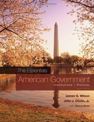 American Government: The Essentials: Institutions and Policies, 12th (American Government Institutions And Policies 12th Edition)