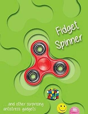 Fidget Spinner...and Other Amazing Stress-Relieving Objects: ...and Other Ama...
