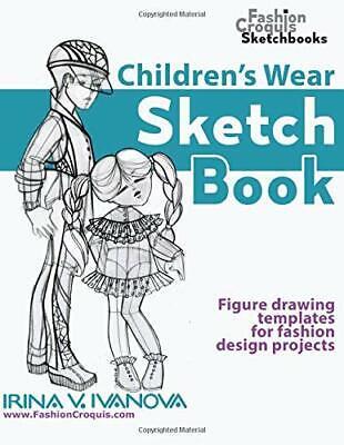 Children?s Wear Sketchbook: Figure drawing templates for fashion design proje…