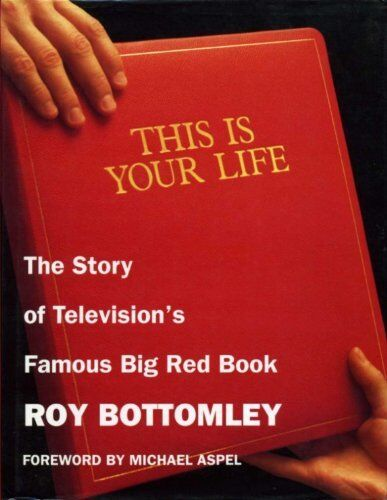 This is Your Life: The Story of Television's Famous Big Red Book By Roy Bottoml