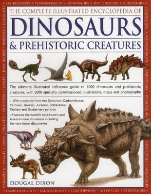 The Complete Illustrated Encyclopedia Of Dinosaurs & Prehistoric Creatures: