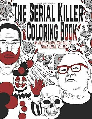 The Serial Killer Coloring Book: An Adult Co by Jack Rosewood New Paperback Book