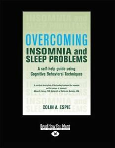 Overcoming Insomni : A Self-Help Guide Using Cognitive Behavioral  Techniques (Large Print 16pt) by Colin A  Espie (2012, Paperback)