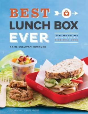 Best Lunch Box Ever: Ideas and Recipes for School Lunches Kids Will Love: