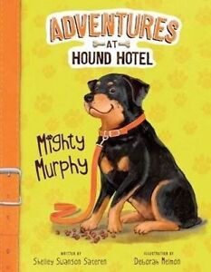NEW Mighty Murphy (Adventures at Hound Hotel) by Shelley Swanson Sateren