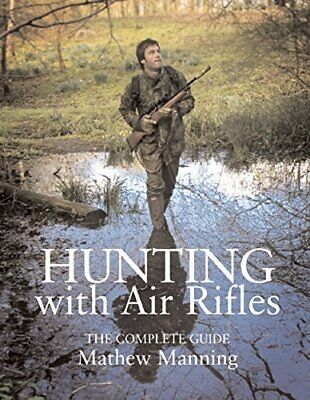 Hunting with Air Rifles: The Complete Guide by Mathew Manning Hardback Book The