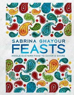 Feasts: Middle Eastern Food to Savor & Share by Sabrina Ghayour: New Middle Eastern Desserts
