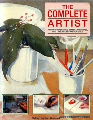 The Complete Artist (Painting and Drawing Better Landscapes, Still Lifes,