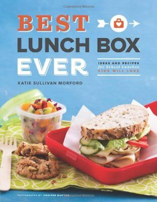 Best Lunch Box Ever: Ideas and Recipes for School