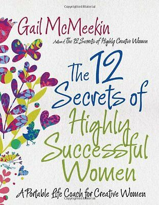 12 Secrets of Highly Successful Women, The: A Portable Life Coach for Creative