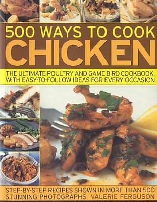 500 Ways To Cook Chicken  The Ultimate Fully Illus