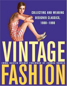 Vintage Fashion: Collecting & Wearing Designer Classics 1900-90