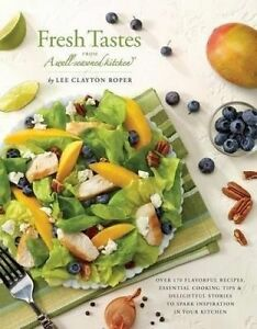 Fresh Tastes Well-Seasoned Kitchen Over 170 Flavorful Rec by Roper Lee Clayton C