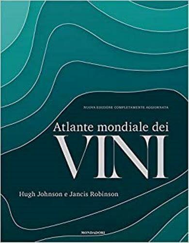 Hugh Johnson - Atlante mondiale dei vini. Nuova ediz.