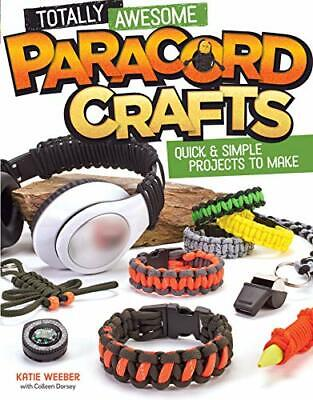 Totally Awesome Paracord Crafts: Quick &  by Katie Weeber New Paperback Book