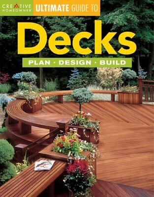 Decks: Plan, Design, Build (Creative Homeowner Ultimate Guide To. . .) (Deck Plans Designs)