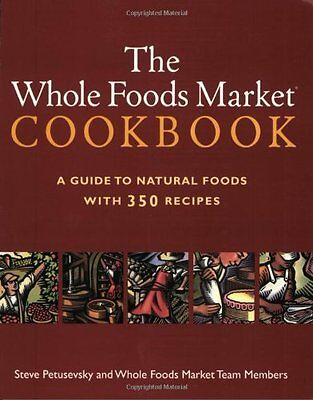 The Whole Foods Market Cookbook  A Guide To Natural Foods With 350 Recipes By St