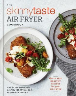 The Skinnytaste Air Fryer Cookbook: The 75 Best Healthy Recipes for Your