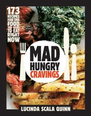 Mad Hungry Cravings  173 Recipes For What You Want To Eat Right Now By Quinn