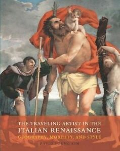Traveling Artist in the Italian Renaissance – Geography, Mobility, and Sty