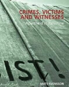 NEW Crimes, Victims and Witnesses: Apartheid in Palestine by Mats Svensson