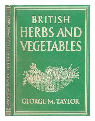 British Herbs And Vegetables  Jan 01  1947  Taylor  George Morrison