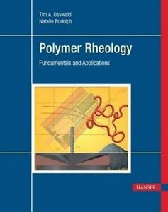 NEW Polymer Rheology:  Fundamentals and Applications by Tim A. Osswald