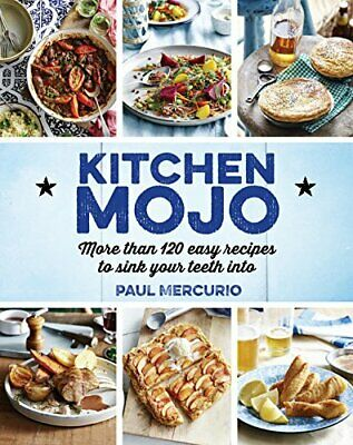 Kitchen Mojo: 120 + Easy Recipes to Sink Your Teeth into by Mercurio, Paul Book