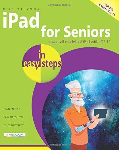 Ipad for Seniors in Easy Steps : Covers IOS 11 by Nick Vandome 7 EDITION Ipad Books & Magazines