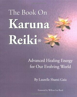 The Book on Karuna Reiki: Advanced Healing Ener. Gaia, Shanti.#