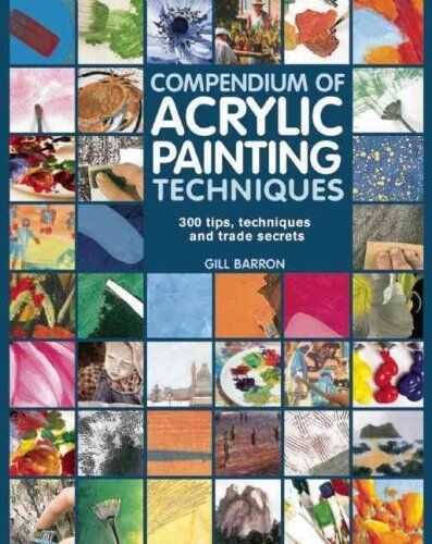 Compendium of Acrylic Painting Techniques by Gill Barron 9781782210450