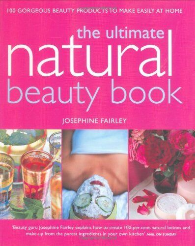 Ultimate Natural Beauty Book: 100 Gorgeous Beauty Products to Make Easily at H,