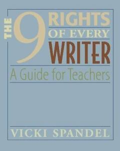 744e19906 The 9 Rights of Every Writer   A Guide for Teachers by Vicki Spandel (2005